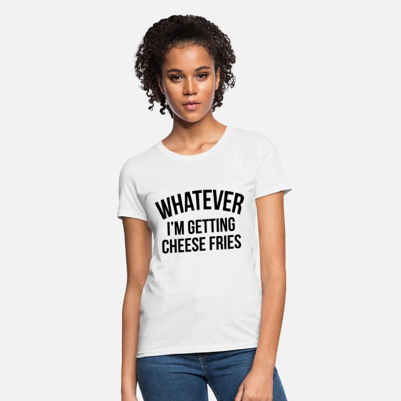 Food T-Shirts - Whatever i'm getting cheese fries - Women's T-Shirt white