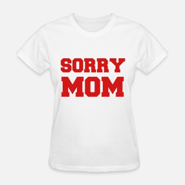 Sorry Mom Sorry Mom Funny Vector Design - Women's T-Shirt