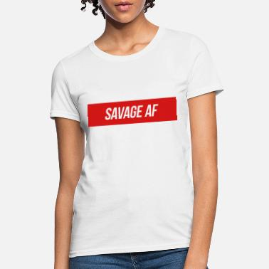 acbe3a3867b9 Savage Af Savage AF - Women  39 s T-Shirt