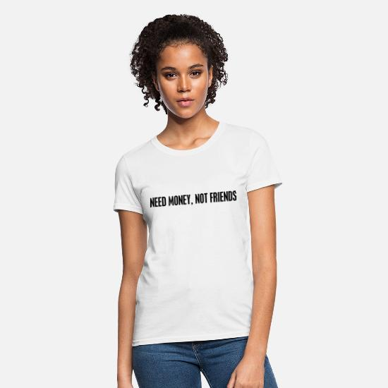 Friends T-Shirts - Need money not friends - Women's T-Shirt white