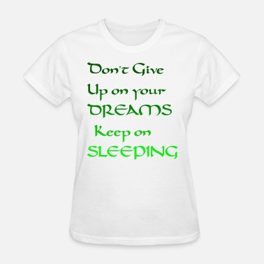 Dreams Don't give up on your dreams keep on sleeping. - Women's T-Shirt
