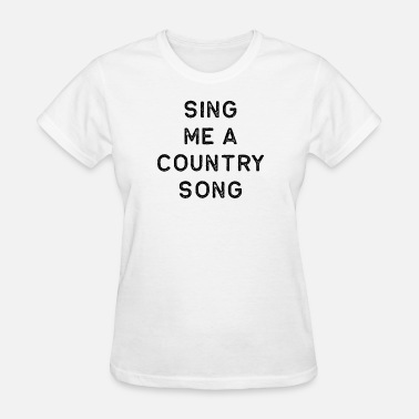 Country Songs Music Shirt Sing Me A Country Song Dark Song Writer Musician Guitar Player Singer Gift - Women's T-Shirt
