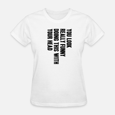 Turning Heads Head turning genius shirt prank gift idea - Women's T-Shirt