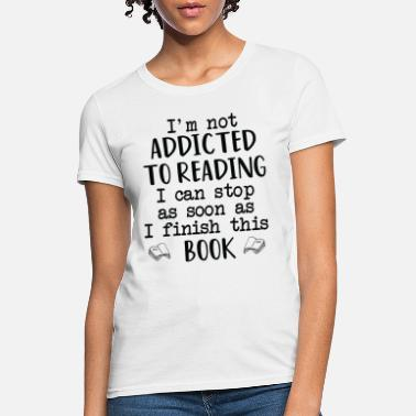 Poetry Not Addicted to Reading Can Stop Finish This Book - Women's T-Shirt