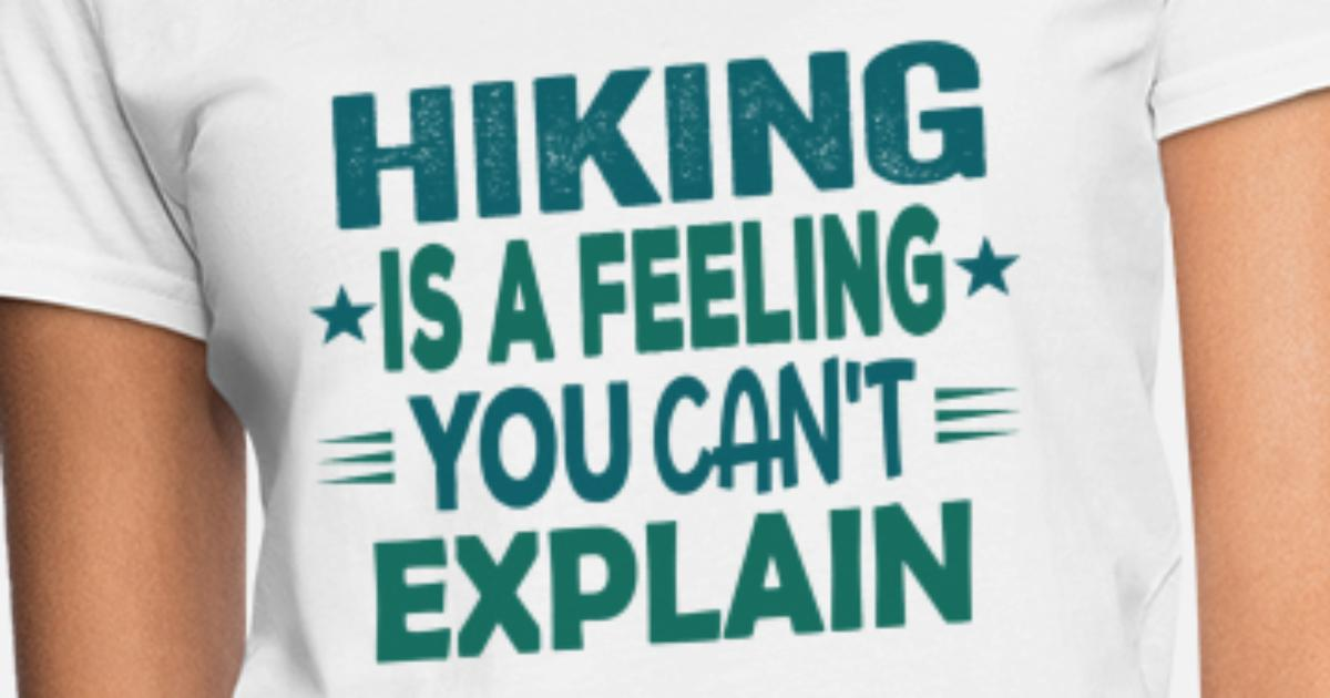 82f7ab24 Cool Funny Best Hiking Hiker Sayings Memes Gifts Women's T-Shirt ...