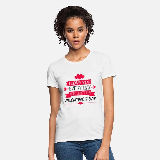 Love T-Shirts - I love you everyday not just on valentine's day T- - Women's T-Shirt white