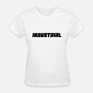 Industrial Music INDUSTRIAL - Women's T-Shirt