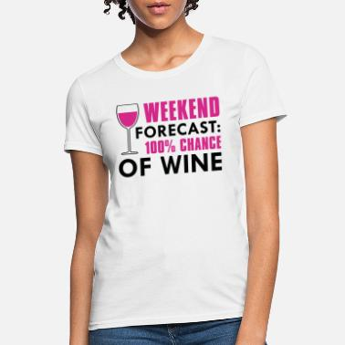 Weekend Weekend Forecast Wine - Women's T-Shirt