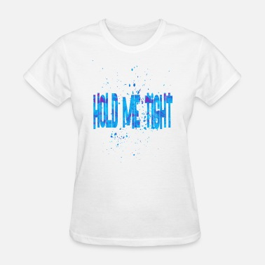 Tight Jokes Hold me tight 1 - Women's T-Shirt