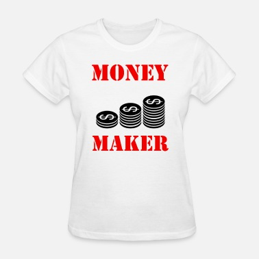 Money Maker Money Maker - Women's T-Shirt