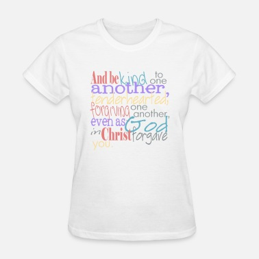Be Kind To One Another Bible Verse - Be kind to one another - Women's T-Shirt
