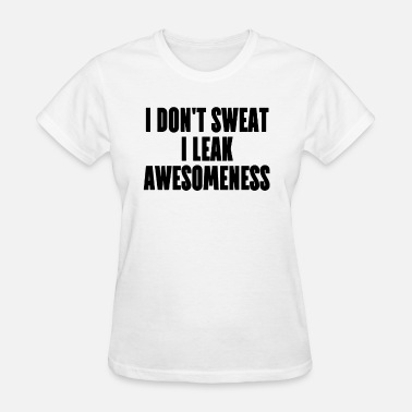 Running Slogans I Leak Awesomeness funny womens top slogan running - Women's T-Shirt