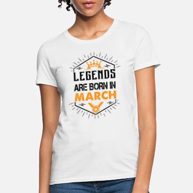 Born In March Legends Are Born In March - Women's T-Shirt