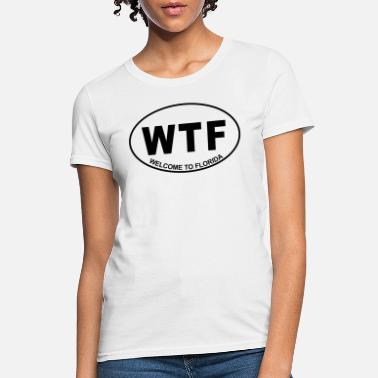 Welcome WTF Welcome To Florida - Women's T-Shirt