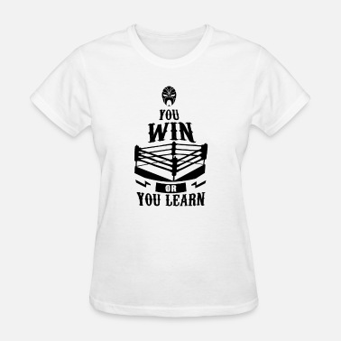 Wrestling Boxing Wrestling Boxing You Win Or You Learn - Women's T-Shirt