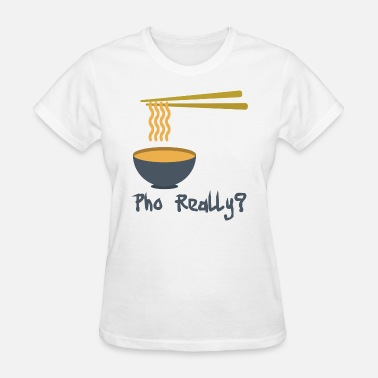Pho Bowl Funny Noodle - Pho Really - Pasta Bowl Dish Humor - Women's T-Shirt