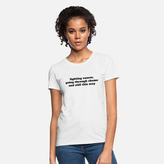 Cancer T-Shirts - Fighting Cancer Going Through Chemo Still Sexy - Women's T-Shirt white