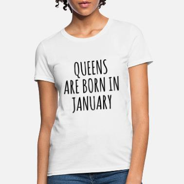 January Queen are born in January - Women's T-Shirt