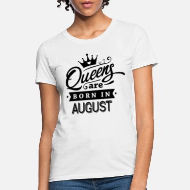 Queens Are Born In August Queens Are Born In August - Women's T-Shirt
