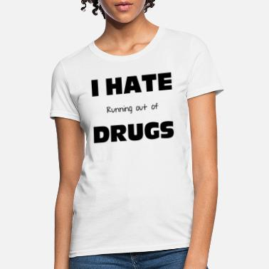 Drugs Drugs - Women's T-Shirt