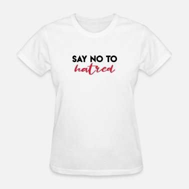 Hatred SAY NO TO HATRED - Women's T-Shirt