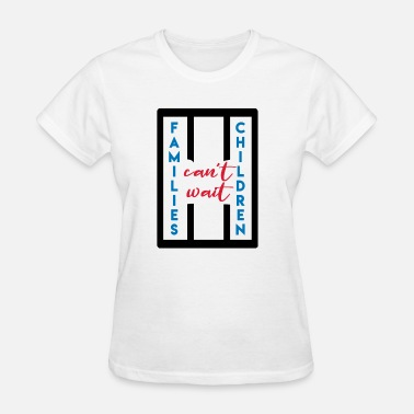 Cant Wait FAMILIES AND CHILDREN CANT WAIT - Women's T-Shirt