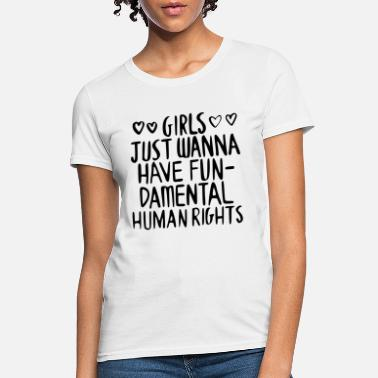 Girl Power GIRLS JUST WANNA HAVE FUN DAMENTAL HUMAN RIGHTS - Women's T-Shirt