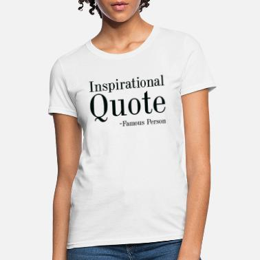 03f15cc7 Inspirational Quotes Inspirational Quote - Women's T-Shirt