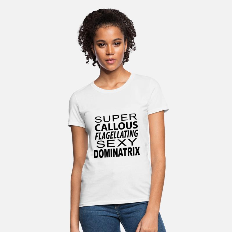 Sexy T-Shirts - Super Callous Flagellating Sexy Dominatrix - Women's T-Shirt white