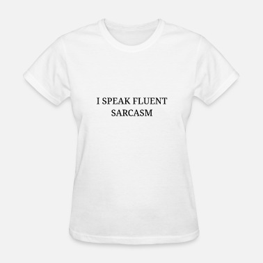 I Speak Fluent Sarcasm I SPEAK FLUENT SARCASM - Women's T-Shirt