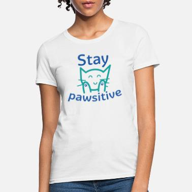 Stay Pawsitive - Women's T-Shirt