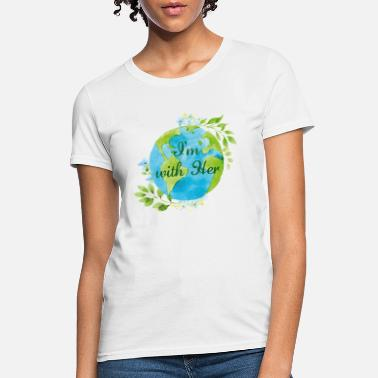 Earth Day I'm With Her - Women's T-Shirt
