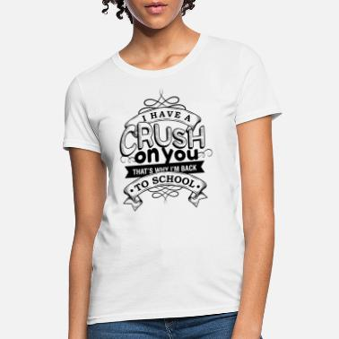 Have A Crush crush back to school - Women's T-Shirt