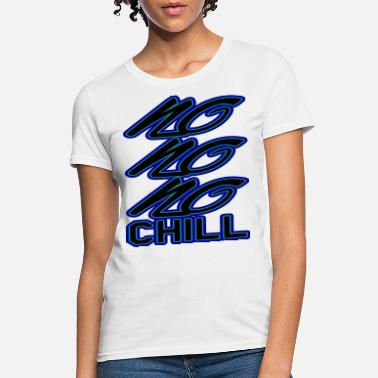 Chilling Chill or be chilled - Women's T-Shirt