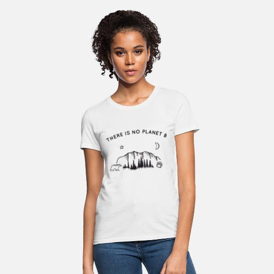 Planet T-Shirts - there is no planet b thing life this is my life in - Women's T-Shirt white