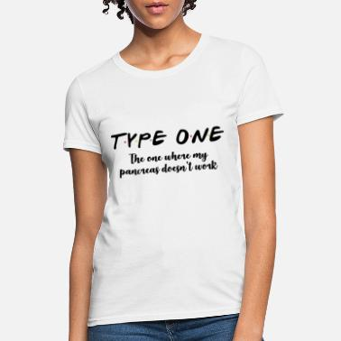 type one the oone where my pancreas doesnt work en - Women's T-Shirt
