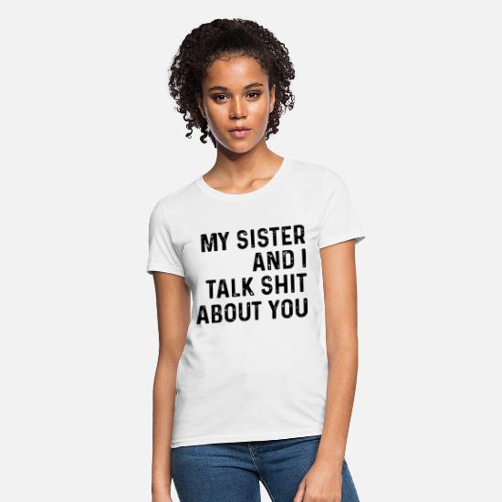 Sayings T-Shirts - my sister and I talk shit about you sister - Women's T-Shirt white