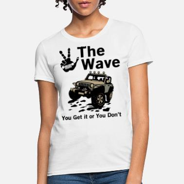 the wave you get it or you dont jeep - Women's T-Shirt