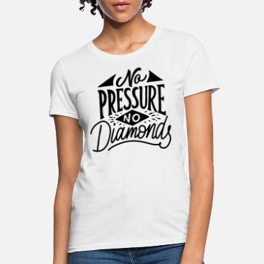 Pressure No pressure no diamond - Women's T-Shirt