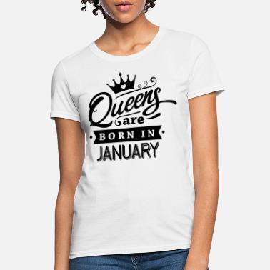 January Queens Are Born In January - Women's T-Shirt