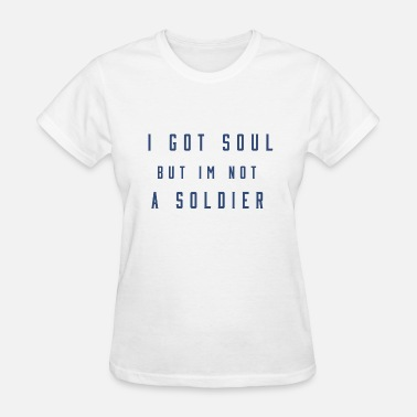 I got soul but Im not a soldier - Women's T-Shirt