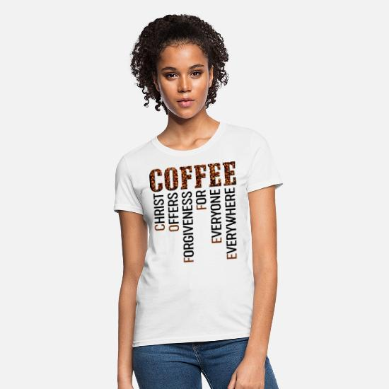 Black T-Shirts - coffee christ offers forgiveness for everyone ever - Women's T-Shirt white