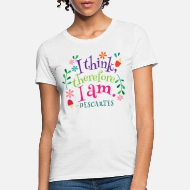 Think I Think Therefore I Am - Women's T-Shirt