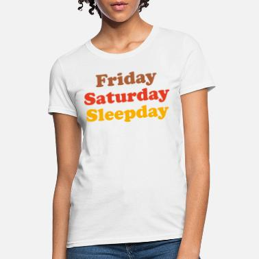 Saturday Friday Saturday Sleepday - Women's T-Shirt