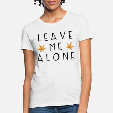 Design Leaves Autumn design | Leave me alone. - Women's T-Shirt