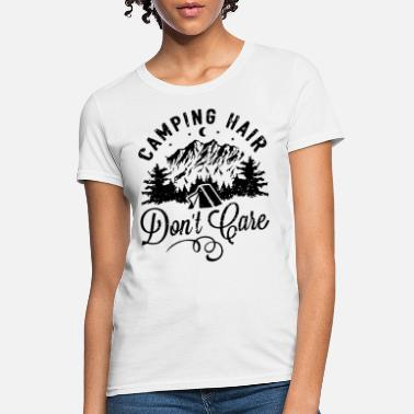 CAMPING HAIR DON T CARE funny cabin hiking outdoor - Women's T-Shirt