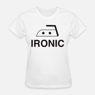 Iron For Ironing Ironic - Ironic - Women's T-Shirt