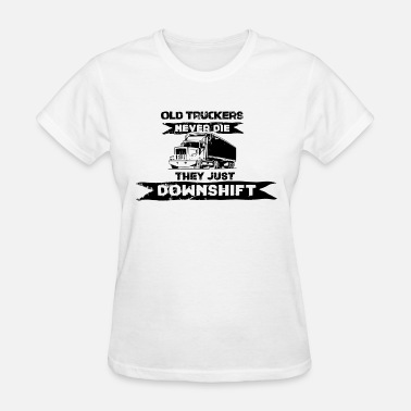 Downshifting Trucker - Old Truckers never die, they downshift - Women's T-Shirt