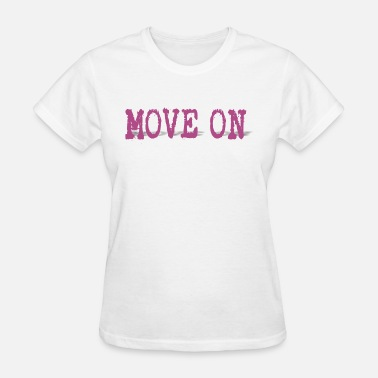 Move-on move on - Women's T-Shirt