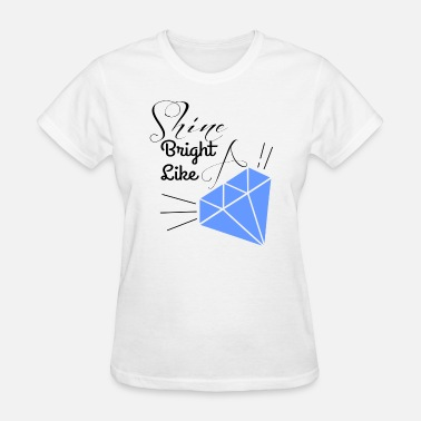 Shine Bright Like A Diamonds shine bright like a diamond - Women's T-Shirt